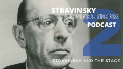 Stravinsky Connections Podcast: Episode 2