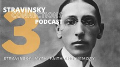 Stravinsky Connections Podcast: Episode 3